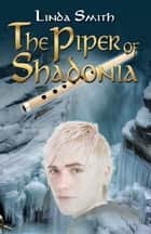 The Piper of Shadonia ebook by Linda Smith