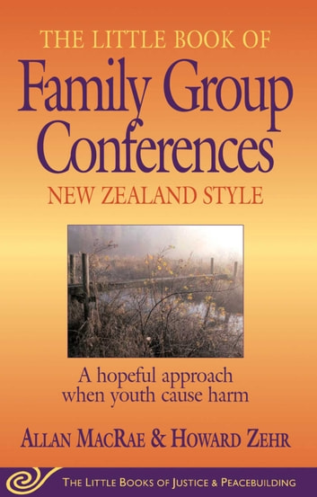 Little Book of Family Group Conferences New Zealand Style - A Hopeful Approach When Youth Cause Harm ebook by Allan MacRae