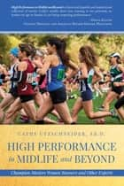 High Performance in Midlife and Beyond - Champion Masters Women Runners and Other Experts ebook by Cathy Utzschneider