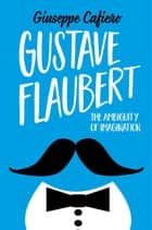 Gustave Flaubert - The Ambiguity of Imagination ebook by Giuseppe Cafiero