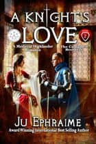 A Knight's Love: Scottish Medieval Time Travel Romance ebook by Ju Ephraime