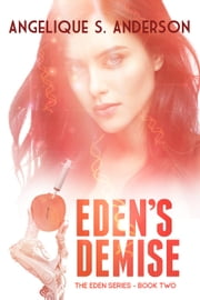 Eden's Demise - Eden ebook by Angelique S. Anderson
