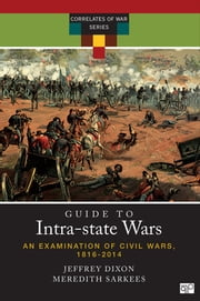 A Guide to Intra-state Wars - An Examination of Civil, Regional, and Intercommunal Wars, 1816-2014 ebook by Jeffrey S. Dixon,Meredith Reid Sarkees