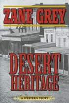 Desert Heritage ebook by Zane Grey