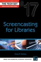 Screencasting for Libraries: (THE TECH SET® #17) ebook by Greg R. Notess,Ellyssa Kroski
