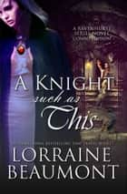A Knight Such as This ebook by Lorraine Beaumont