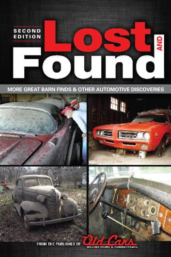 Lost and Found - More Great Barn Finds & Other Automotive Discoveries ebook by Publishers of Old Cars Weekly