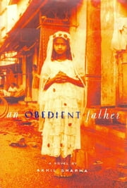 An Obedient Father - A Novel ebook by Akhil Sharma
