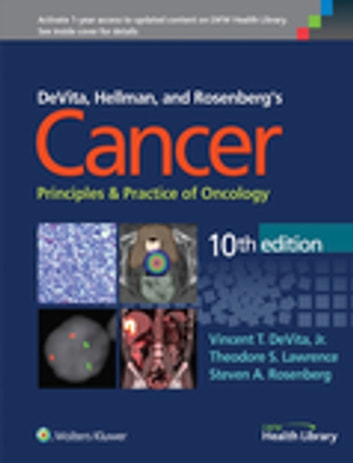 DeVita, Hellman, and Rosenberg's Cancer: Principles & Practice of Oncology ebook by Vincent T. DeVita Jr.,Theodore S. Lawrence,Steven A. Rosenberg