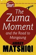 Tafelberg Short: The Zuma Moment ebook by Aubrey Matshiqi