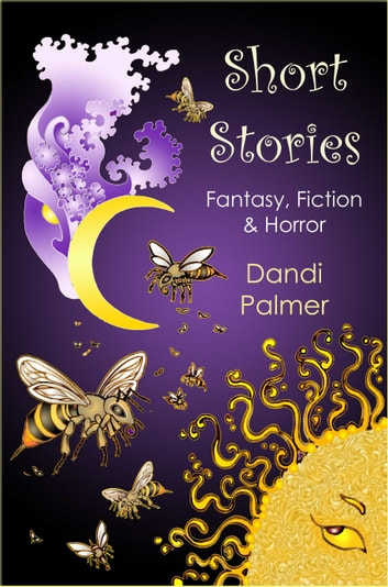 Short Stories: Fantasy, Fiction and Horror ebook by Dandi Palmer