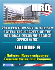 20th Century Spy in the Sky Satellites: Secrets of the National Reconnaissance Office (NRO) Volume 9 - National Reconnaissance Commentaries and Reviews ebook by Progressive Management