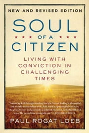 Soul of a Citizen - Living with Conviction in Challenging Times ebook by Paul Rogat Loeb