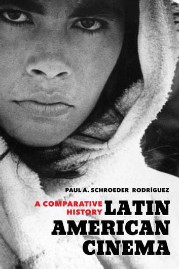 Latin American Cinema - A Comparative History ebook by Paul A. Schroeder Rodríguez
