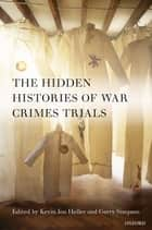 The Hidden Histories of War Crimes Trials ebook by Kevin Heller,Gerry Simpson