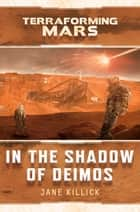 In the Shadow of Deimos - A Terraforming Mars Novel ebook by Jane Killick