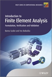Introduction to Finite Element Analysis - Formulation, Verification and Validation ebook by Barna Szabó, Ivo Babuka