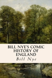 Bill Nye's Comic History of England ebook by Bill Nye