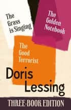 Doris Lessing Three-Book Edition: The Golden Notebook, The Grass is Singing, The Good Terrorist ebook by Doris Lessing