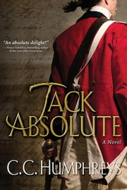 Jack Absolute - A swashbuckling adventure of spies, Illuminati, and revolution ebook by C.C. Humphreys
