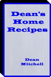 Deans Home Recipes - Home Cooking Recipes ebook by Billy Mitchell