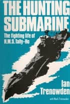 The Hunting Submarine ebook by Ian Trenowden,Mark Trenowden