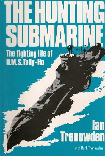 The Hunting Submarine - The Fighting Life of HMS Tally-Ho ebook by Ian Trenowden