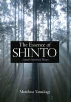 The Essence of Shinto ebook by Motohisa Yamakage