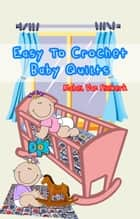 Easy To Crochet Baby Quilts ebook by Mabel Van Niekerk