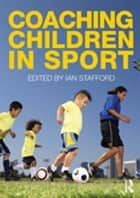 Coaching Children in Sport ebook by Ian Stafford