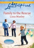Family to the Rescue (Mills & Boon Love Inspired) (Moonlight Cove, Book 1) ebook by Lissa Manley