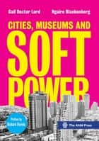 Cities, Museums and Soft Power ebook by Gail Dexter Lord, Ngaire Blankenberg