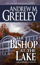 The Bishop at the Lake ebook by Andrew M. Greeley