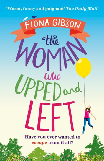 The Woman Who Upped and Left: A laugh-out-loud read that will put a spring in your step! ebook by Fiona Gibson