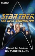 Star Trek - The Next Generation: Die Verurteilung - Roman ebook by Michael Jan Friedman, Andreas Brandhorst