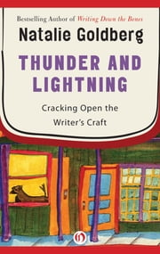 Thunder and Lightning - Cracking Open the Writer's Craft ebook by Natalie Goldberg