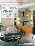 Style Your Modern Vintage Home ebook by Kate Beavis