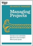 Managing Projects (HBR 20-Minute Manager Series) ebook by Harvard Business Review