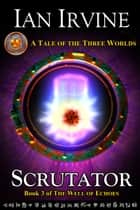 Scrutator - A Tale of the Three Worlds ebook by Ian Irvine
