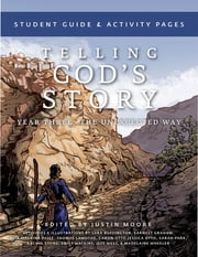 Telling God's Story, Year Three: The Unexpected Way: Student Guide and Activity Pages (Vol. 3) ebook by Justin Moore