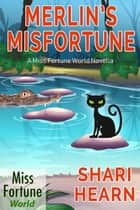 Merlin's Misfortune - Miss Fortune World ebook by Shari Hearn
