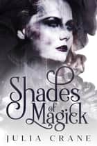 Shades of Magick - Daughters of the Craft, #1 ebook by Julia Crane