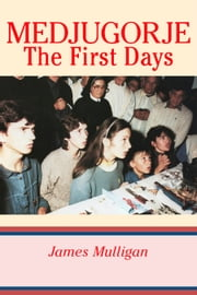 Medjugorje: The First Days ebook by James Mulligan