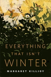 Everything That Isn't Winter - A Tor.Com Original ebook by Margaret Killjoy