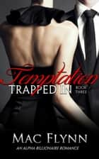 Trapped In Temptation #3 ebook by Mac Flynn