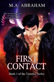 First Contact (Book 1 of the Tantalus Series) ebook by M.A. Abraham