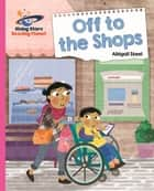 Reading Planet - Off to the Shops - Pink B: Galaxy ebook by Abigail Steel
