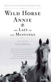 Wild Horse Annie and the Last of the Mustangs - The Life of Velma Johnston ebook by David Cruise, Alison Griffiths