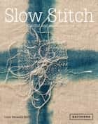 Slow Stitch - Mindful and Contemplative Textile Art ebook by Claire Wellesley-Smith