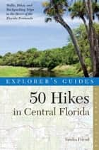 Explorer's Guide 50 Hikes in Central Florida (Second Edition) (Explorer's 50 Hikes) ebook by Sandra Friend